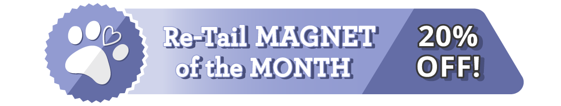 Re-Tail MAGNET of the Month!